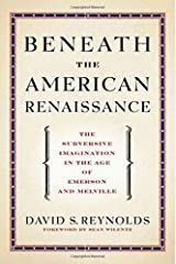 Beneath the American Renaissance: The Subversive Imagination in the Age of Emerson and Melville Paperback