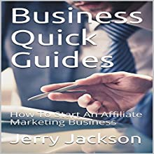 Business Quick Guides: How to Start an Affiliate Marketing Business Audiobook by Jerry Jackson Narrated by Randy James Darbone