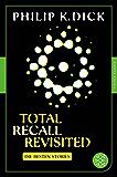Total Recall Revisited: Die besten Stories. Mit einem Nachwort von Thomas von Steinaecker (Fischer Klassik Plus 967)