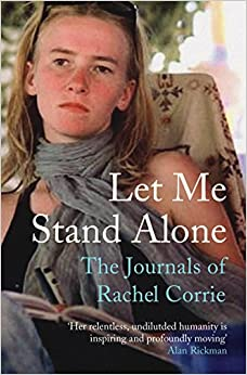 Let Me Stand Alone: The Journals of Rachel Corrie. Edited and with an Introduction by the Corrie Family