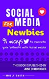 Social Media for Newbies: 91 ways to promote your business with Social Media (Marketing Journals Book 2)