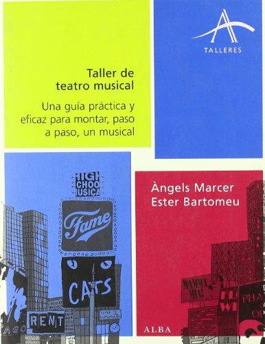 Descargar Libro Taller De Teatro Musical: Una Guía Práctica Y Eficaz Para Montar, Paso A Paso, Un Musical Àngels Marcer