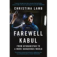 Farewell Kabul: How the West Ignored Pakistan and Lost Afghanistan