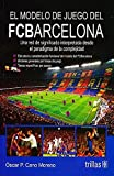 img - for EL MODELO DE JUEGO DEL FCBARCELONA book / textbook / text book
