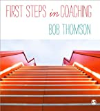 First Steps in Coaching, Bob Thomson, 1446272435