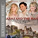 Arms and the Man Performance by George Bernard Shaw Narrated by Anne Heche, Jeremy Sisto, Teri Garr