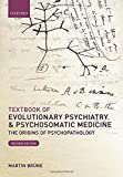 Textbook of Evolutionary Psychiatry and Psychosomatic Medicine: The Origins of Psychopathology