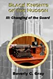 Black Knights of the Hudson Book III: Changing of the Guard, Beverly Gray, 147519868X
