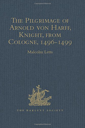 The Pilgrimage of Arnold von Harff, Knight, from Cologne: Through Italy, Syria, Egypt, Arabia, Ethiopia, Nubia, Palestine, Turkey, France and Spain, ... 1496-1499 (Hakluyt Society, Second Series)