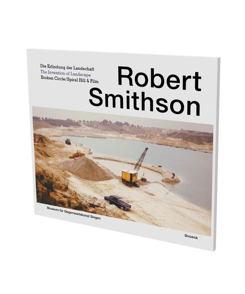 Robert Smithson Die Erfindung der Landschaft