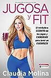 Jugosa y fit: El verdadero secreto de los jugos y ejercicios para tener un cuerpazo (Atria Espanol) (Spanish Edition) (Paperback)