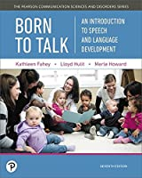 Born to Talk: An Introduction to Speech and Language Development (7th Edition) (Pearson Communication Sciences and Disorders)