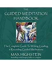 The Guided Meditation Handbook: The Complete Guide to Writing, Leading & Recording Guided Meditations