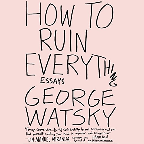 How to Ruin Everything: Essays Audiobook [Free Download by Trial] thumbnail