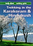 Lonely Planet Trekking in the Karakoram and Hindukush: A Lonely Planet Walking Guide (LONELY PLANET WALKING GUIDES)