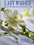 Last Wishes : A Funeral Planning Manual and Survivors Guide
