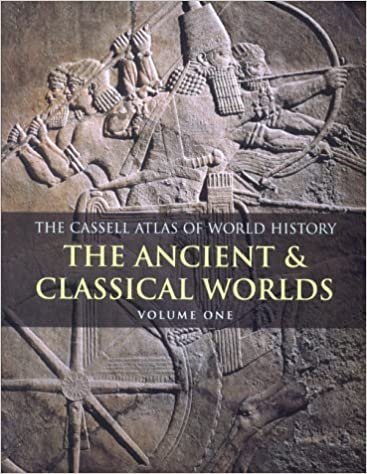 The Cassell Atlas of World History: Volume I: Volume 1: The Ancient and Classical Worlds v. 1