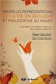 Nouvelles représentations de la vie en biologie et philosophie du vivant par Laurent Cherlonneix