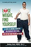 Lose Weight, Find Yourself!: 6 Steps to Having a Healthy Relationship with Food...Bite by Bite and Pound by Pound