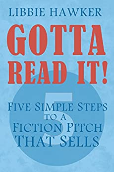 Gotta Read It!: Five Simple Steps to a Fiction Pitch that Sells by [Hawker, Libbie]