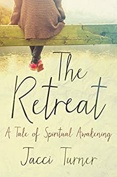 The Retreat: A Tale of Spiritual Awakening by [Turner, Jacci]
