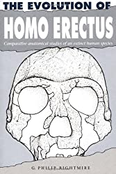 The Evolution of Homo Erectus: Comparative Anatomical Studies of an Extinct Human Species