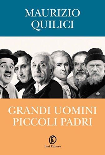 Grandi uomini, piccoli padri: Da Galileo a Chaplin, il rapporto tra genio e paternità (Italian Edition) (Piccolo Genio)