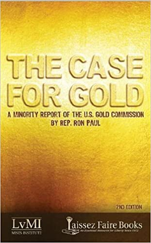 The Case for Gold: A Minority Report of the U.S. Gold ...