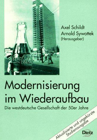 Modernisierung im Wiederaufbau: Die westdeutsche Gesellschaft der 50er Jahre