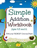 img - for Simple Addition Workbook: Ages 4, 5 and 6: Featuring BONUS Coloring Pages at the end (Pre-K Math Activities-8 x 11 Size-Great for Preschoolers) (Volume 3) book / textbook / text book