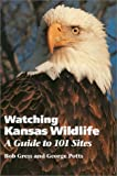 img - for Watching Kansas Wildlife: A Guide to 101 Sites book / textbook / text book