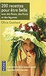 200 Recettes pour être belle : Avec des fleurs, de fruits et des légumes par Guichard