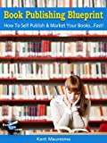 Book Publishing Blueprint: How To Self Publish & Market Your Books.Fast! (Read2Learn Guides)