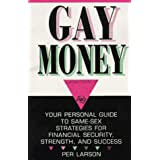 Gay Money: Your Personal Guide to Same-Sex Strategies for Financial Security, Strengthand Success