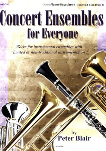 Read Online Concert Ensembles for Everyone: Works for Instrumental Ensembles With Limited or Non-Traditional Instrumentation, Grades 3-4 (Tenor Saxophone - WW 4 & Brass 4) PDF