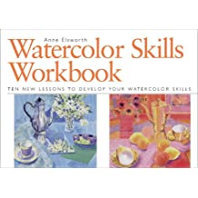 Watercolor Skills Workbook: Develop Your Artistic Skills in Ten Easy Lessons