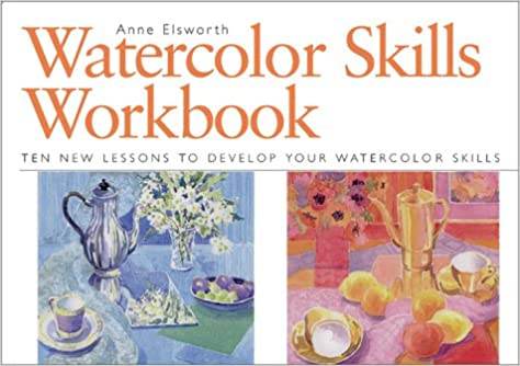 Watercolor Skills Workbook: Develop Your Artistic Skills In Ten Easy  Lessons: Anne Elsworth: 0035313410048: Amazon.com: Books  Artistic Skills