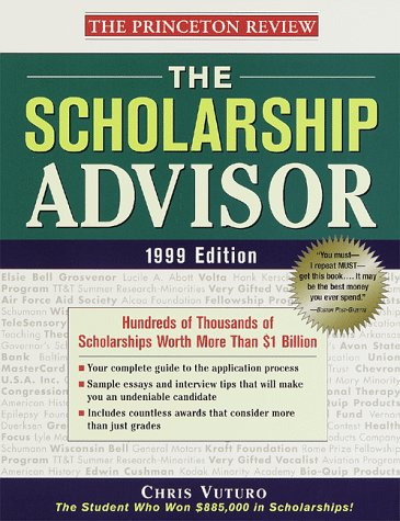 The Scholarship Advisor, 1999 Edition: Hundreds of Thousands of Scholarships Worth  More Than $1 Billion