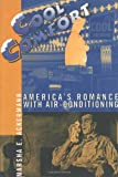 Cool Comfort: America's Romance with Air-Conditioning