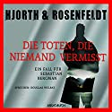 Die Toten, die niemand vermisst: Ein Fall für Sebastian Bergman Audiobook by Michael Hjorth, Hans Rosenfeldt Narrated by Douglas Welbat