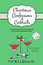 Christmas Confessions & Cocktails: A Humorous Holiday Memoir with Sassy Drink Recipes (American in Paris Book 3)