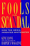 img - for Fools for Scandal: How The Media Invented Whitewater book / textbook / text book