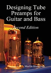 By Merlin Blencowe - Designing Valve Preamps for Guitar and Bass, Second Edition