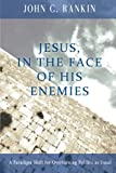 Jesus, in the Face of His Enemies, John Rankin, 0615452655