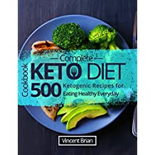 Complete Keto Diet Cookbook: 500 Ketogenic Recipes for Eating Healthy Everyday