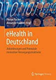 eHealth in Deutschland: Anforderungen und Potenziale innovativer Versorgungsstrukturen