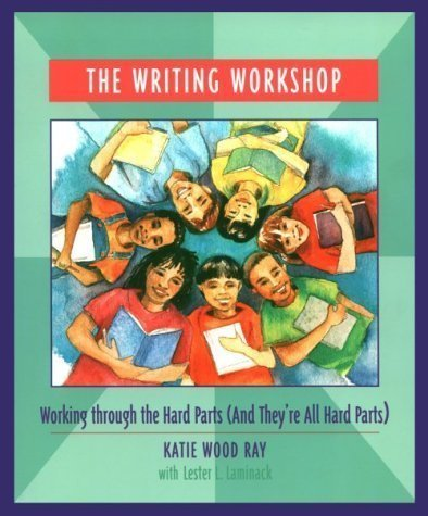 The Writing Workshop: Working Through the Hard Parts (And They're All Hard Parts) by Katie Wood Ray, Lester L. Laminack (2001) Paperback