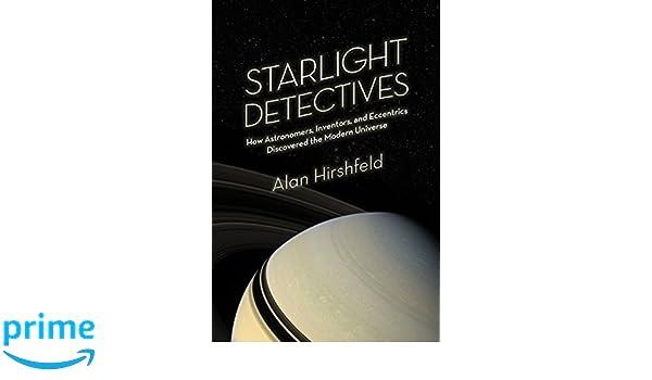 Starlight Detectives: How Astronomers, Inventors, and Eccentrics Discovered the Modern Universe: Amazon.es: Alan W. Hirshfeld: Libros en idiomas extranjeros