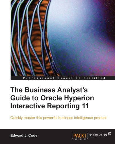 Download The Business Analyst's Guide to Oracle Hyperion Interactive Reporting 11 Pdf