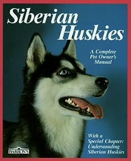 siberian huskies everything about purchase care nutrition rh amazon com clearpath husky user manual huskee user manual model hu500n22sh